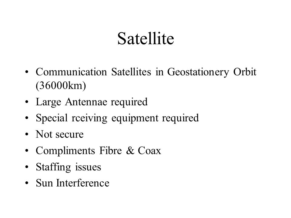 Satellite Communication Satellites in Geostationery Orbit (36000km) Large Antennae required Special rceiving equipment required Not secure Compliments