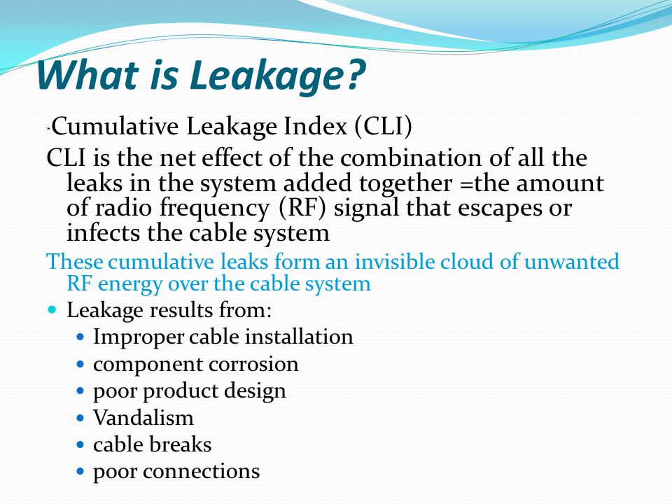 What is Leakage? * Cumulative Leakage Index (CLI) CLI is the net effect of the combination of all the leaks in the system added together =the amount o