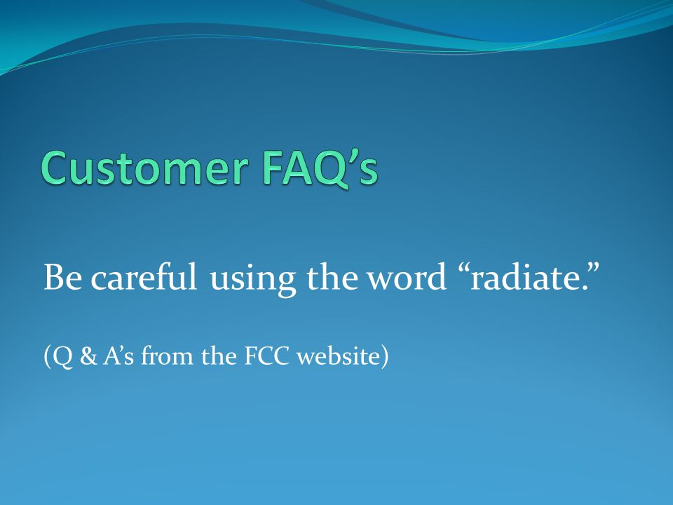 Be careful using the word radiate. (Q & As from the FCC website)