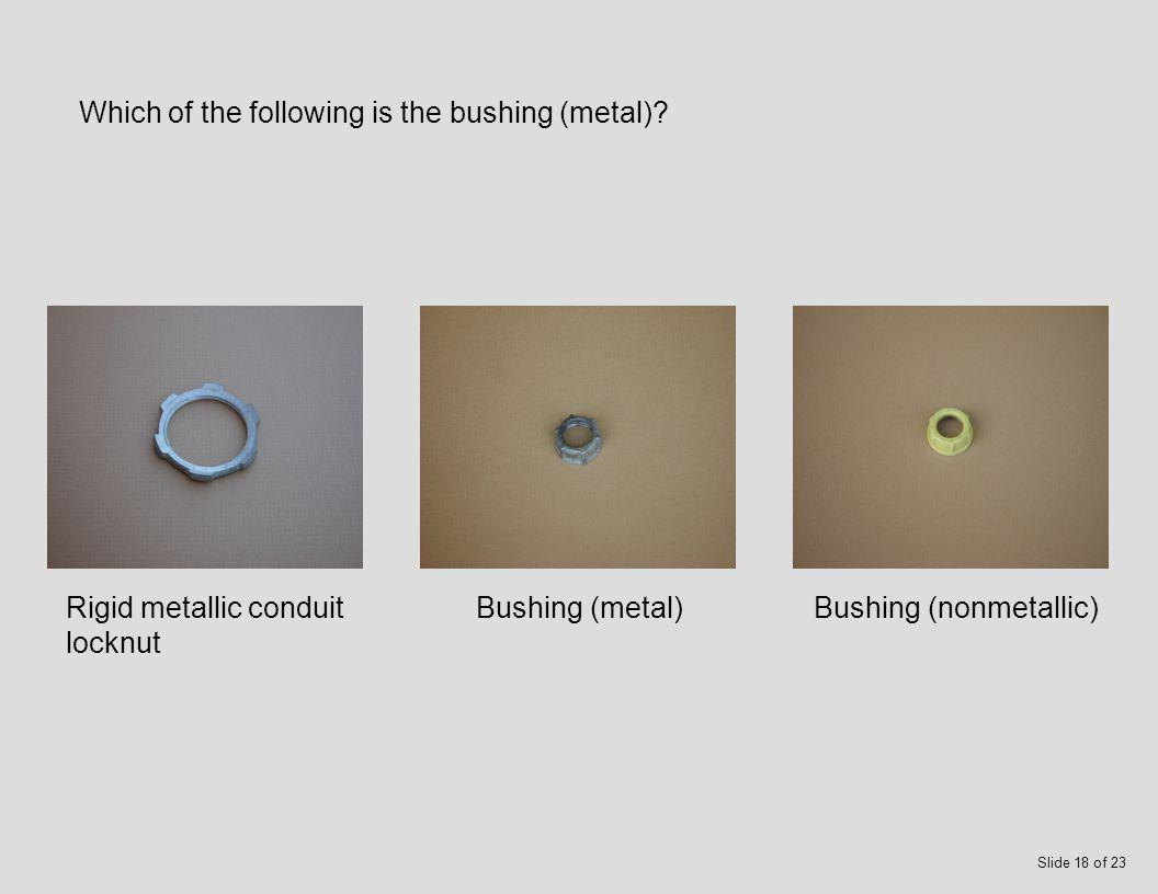 Which of the following is the offset nipple? Offset nipplePVC conduit pull elbowRigid metallic conduit coupling Slide 17 of 23