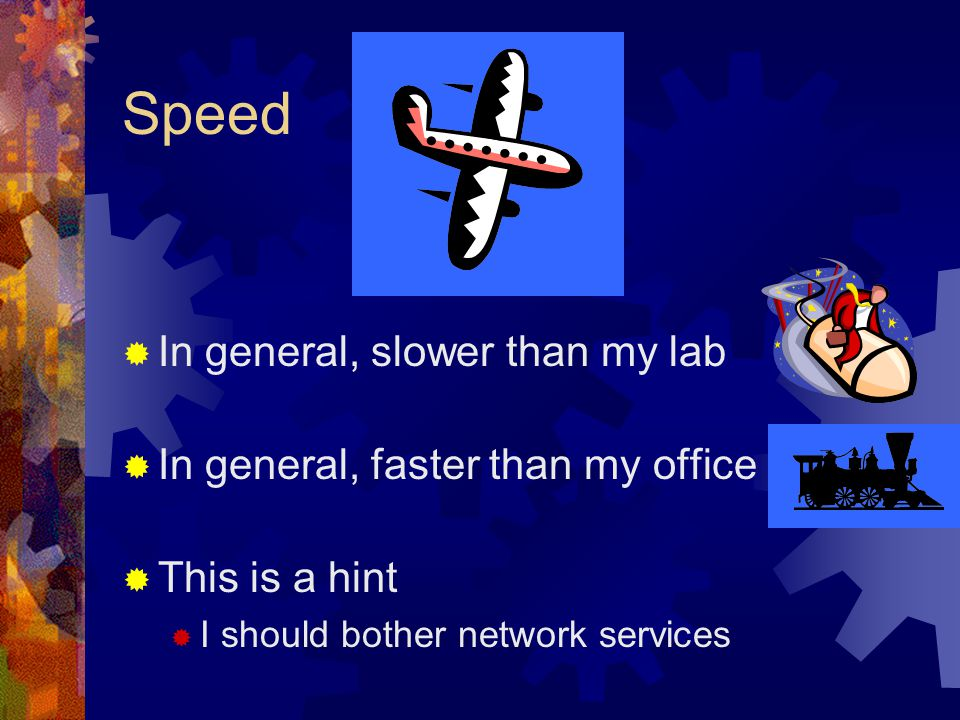 Speed In general, slower than my lab In general, faster than my office This is a hint I should bother network services