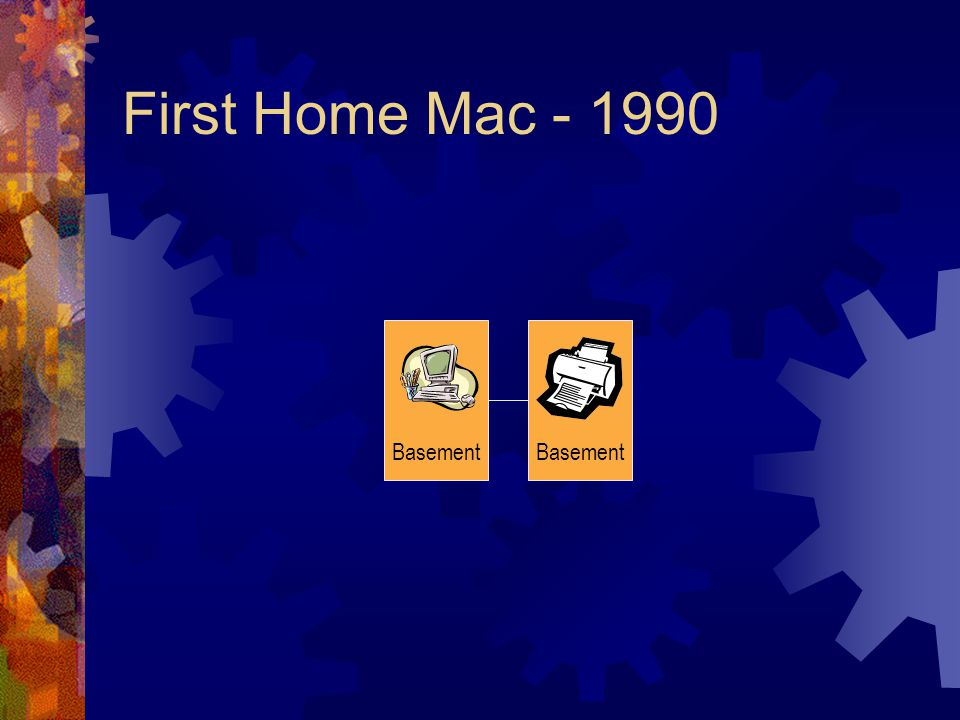 First Home Mac - 1990 Basement