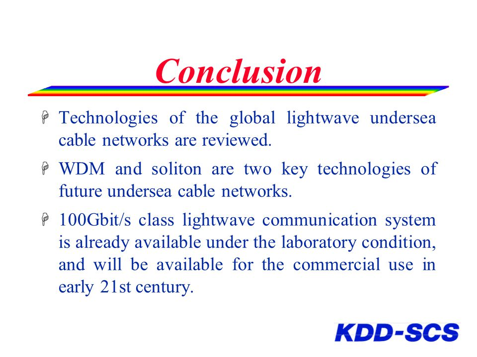 Conclusion H Technologies of the global lightwave undersea cable networks are reviewed.