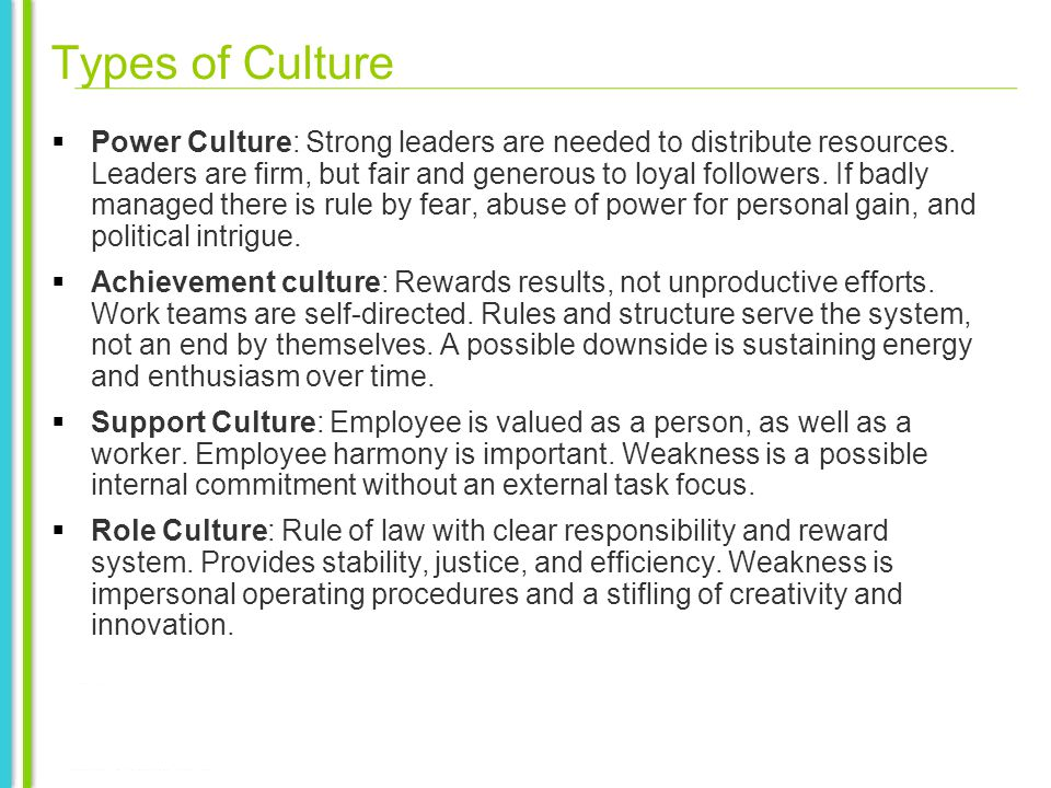 Types of Culture Power Culture: Strong leaders are needed to distribute resources.