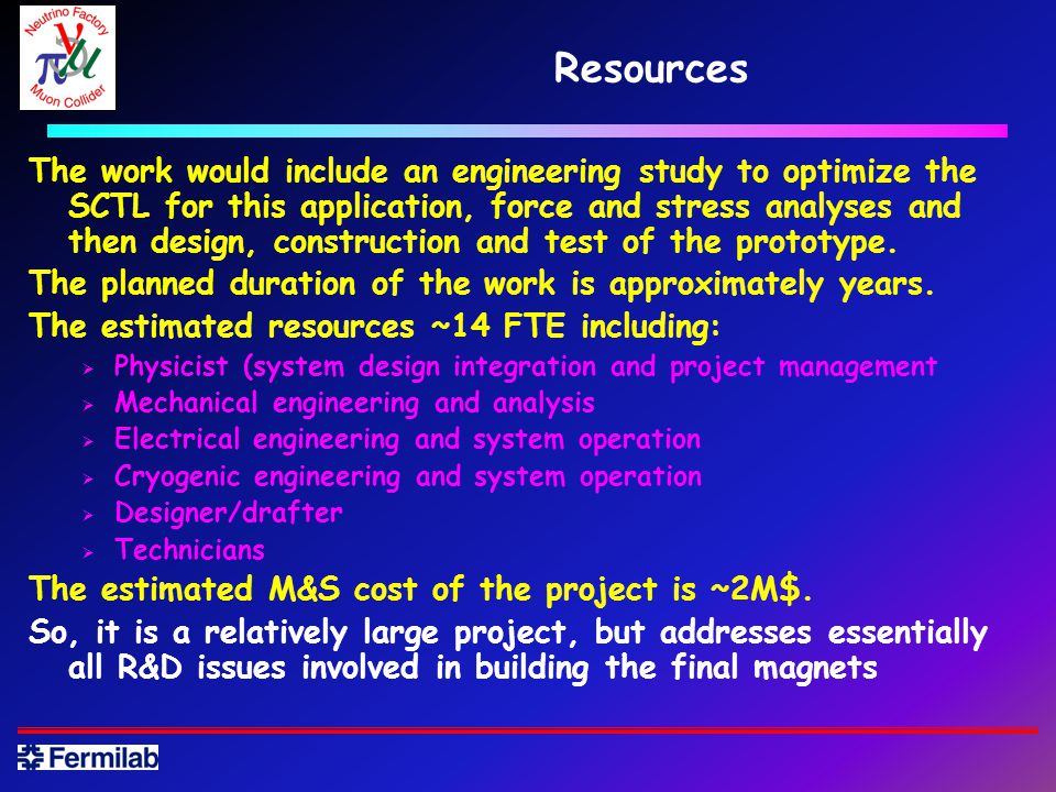 Resources The work would include an engineering study to optimize the SCTL for this application, force and stress analyses and then design, construction and test of the prototype.