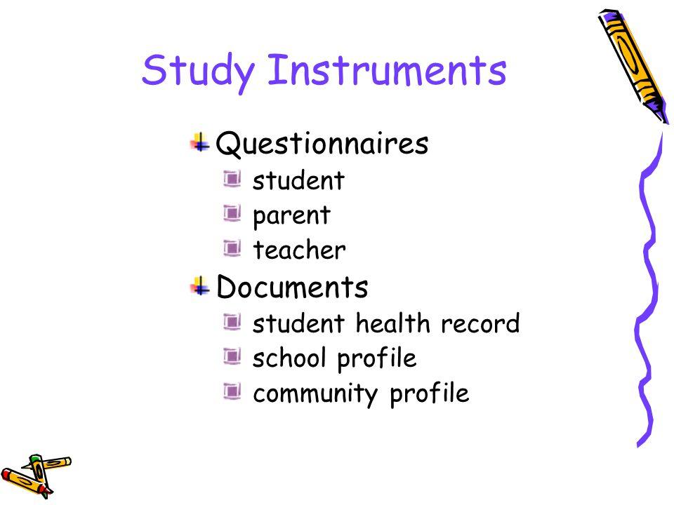 Study Instruments Questionnaires student parent teacher Documents student health record school profile community profile