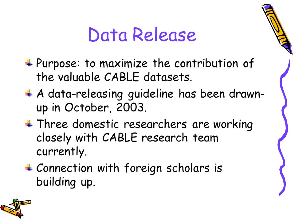 Data Release Purpose: to maximize the contribution of the valuable CABLE datasets.