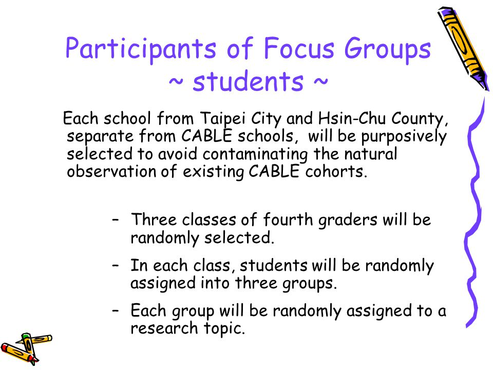 Participants of Focus Groups ~ students ~ Each school from Taipei City and Hsin-Chu County, separate from CABLE schools, will be purposively selected to avoid contaminating the natural observation of existing CABLE cohorts.
