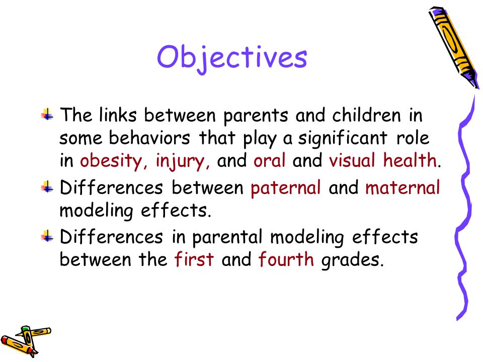 Objectives The links between parents and children in some behaviors that play a significant role in obesity, injury, and oral and visual health.