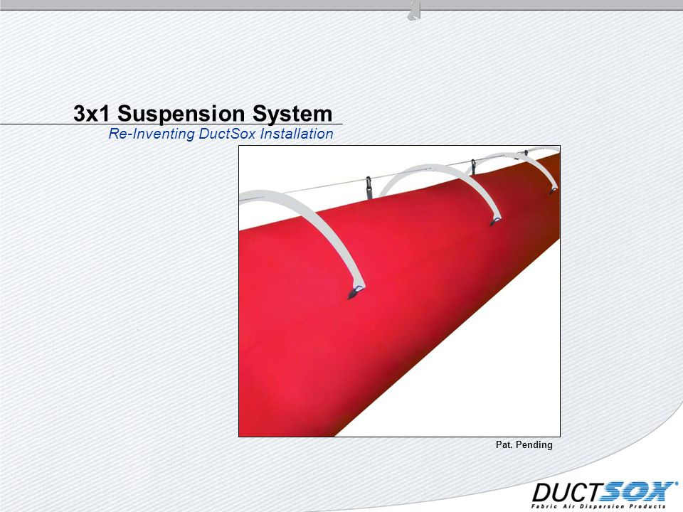 3x1 Suspension System Re-Inventing DuctSox Installation Pat. Pending