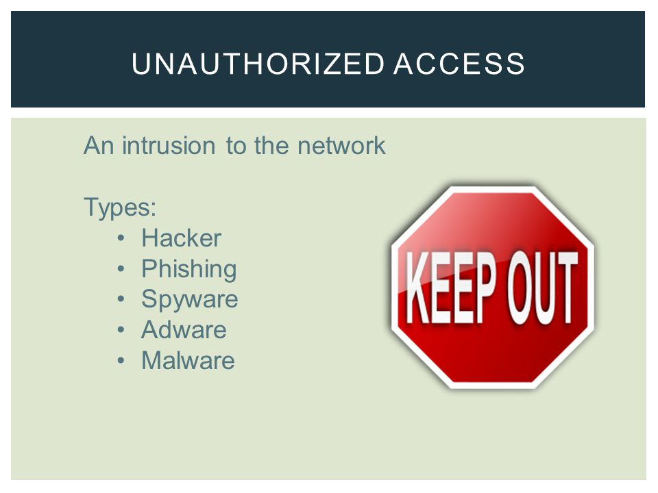 An intrusion to the network Types: Hacker Phishing Spyware Adware Malware UNAUTHORIZED ACCESS