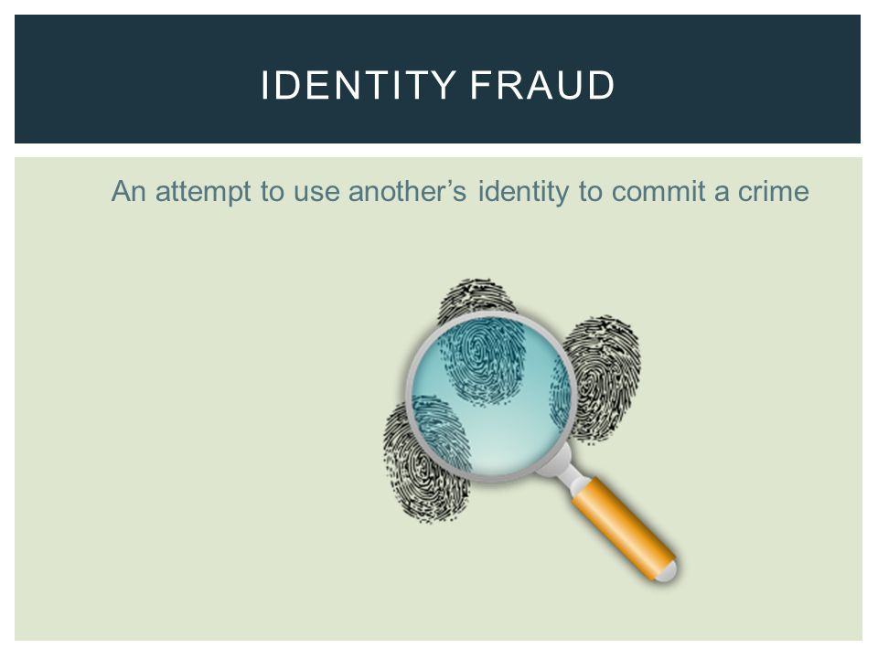 An attempt to use anothers identity to commit a crime IDENTITY FRAUD
