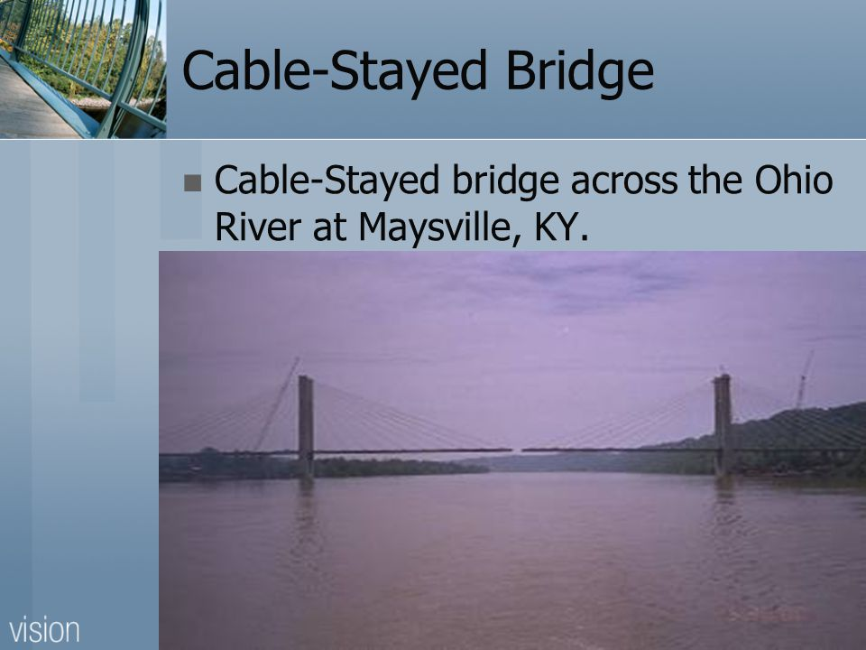 Cable-Stayed bridge across the Ohio River at Maysville, KY.