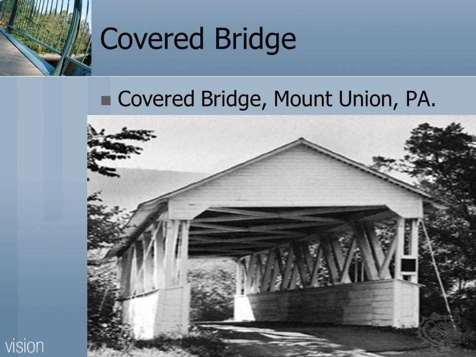 Covered Bridge Covered Bridge, Mount Union, PA.