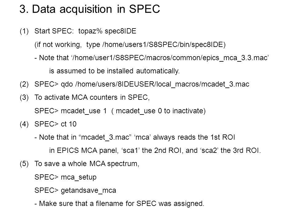 3. Data acquisition in SPEC (1)Start SPEC: topaz% spec8IDE (if not working, type /home/users1/S8SPEC/bin/spec8IDE) - Note that /home/user1/S8SPEC/macr