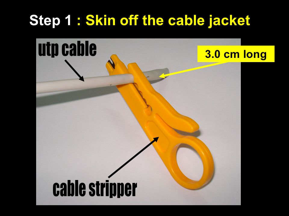 Step 1 : Skin off the cable jacket 3.0 cm long