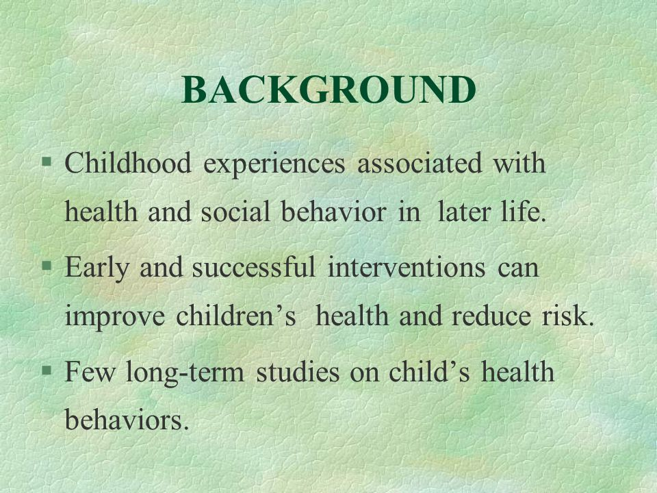 ANTICIPATED RESULTS and CONTRIBUTIONS §To describe the health lifestyle of children over time §To determine the factors associated with the changes of health lifestyle §To uncover the plausible pathways of health behavior development
