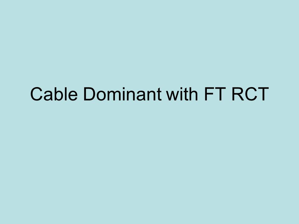 Cable Dominant with FT RCT
