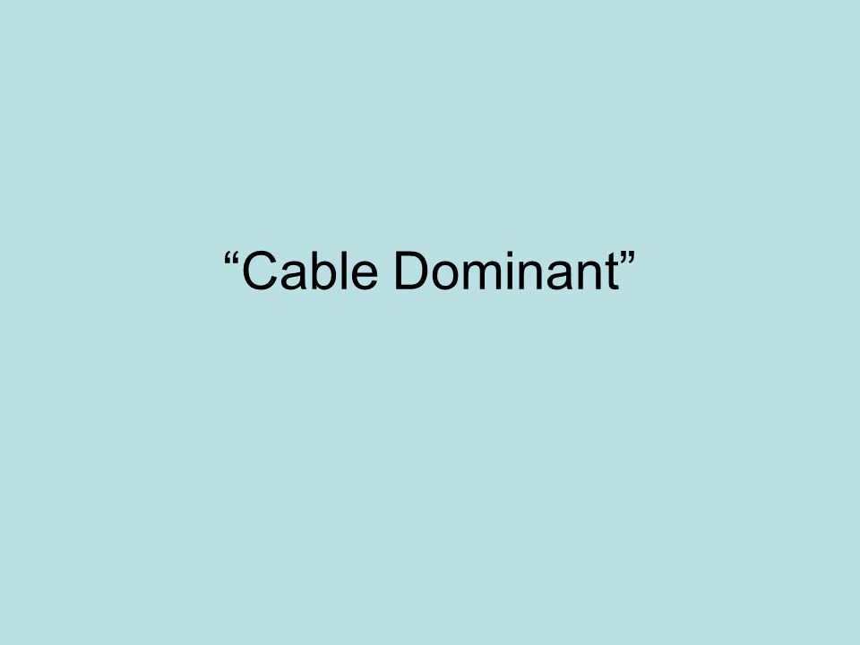Cable Dominant