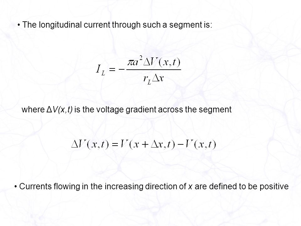 The longitudinal current through such a segment is: where ΔV(x,t) is the voltage gradient across the segment Currents flowing in the increasing direction of x are defined to be positive