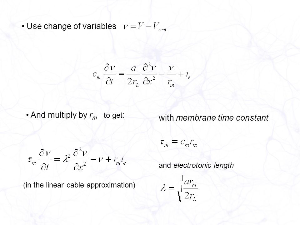Use change of variables And multiply by r m with membrane time constant to get : and electrotonic length (in the linear cable approximation)