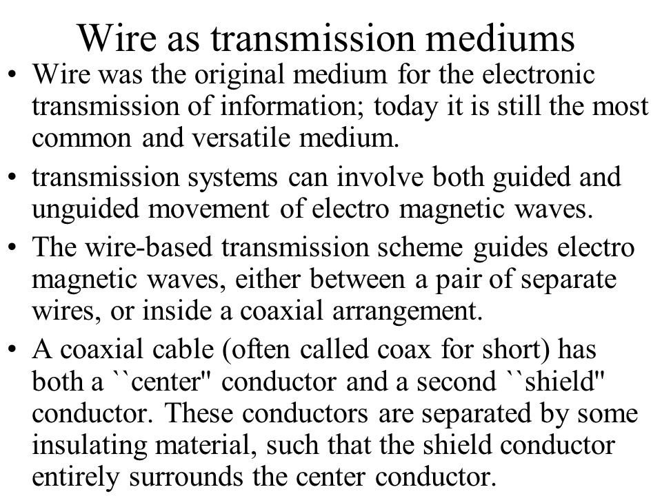 Cables In the case of noncoaxial transmission, the pair of wires may be held either parallel to each other by an appropriate stiff insulating material, or individually insulated and twisted around each other.