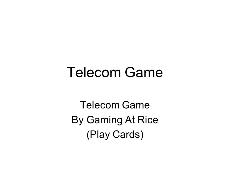 Telecom Game By Gaming At Rice (Play Cards)
