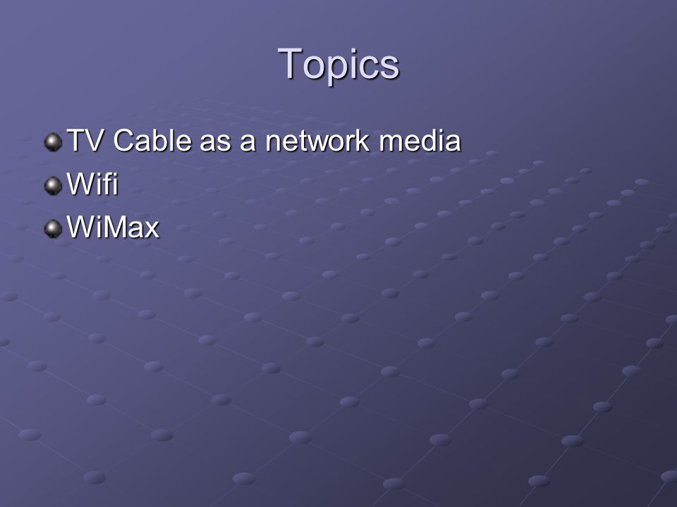 Topics TV Cable as a network media WifiWiMax