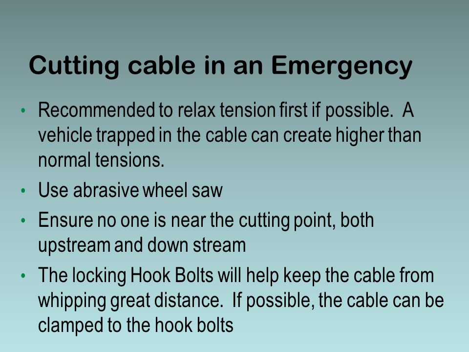 Cutting cable in an Emergency Recommended to relax tension first if possible.