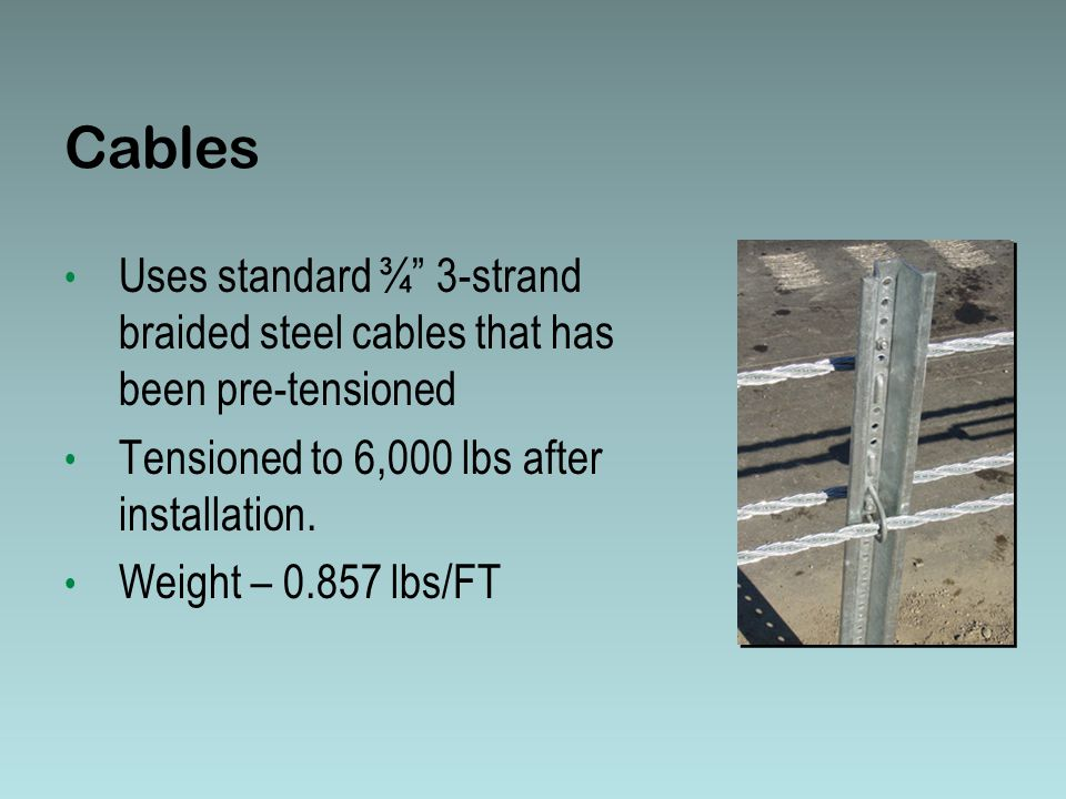 Cables Uses standard ¾ 3-strand braided steel cables that has been pre-tensioned Tensioned to 6,000 lbs after installation.