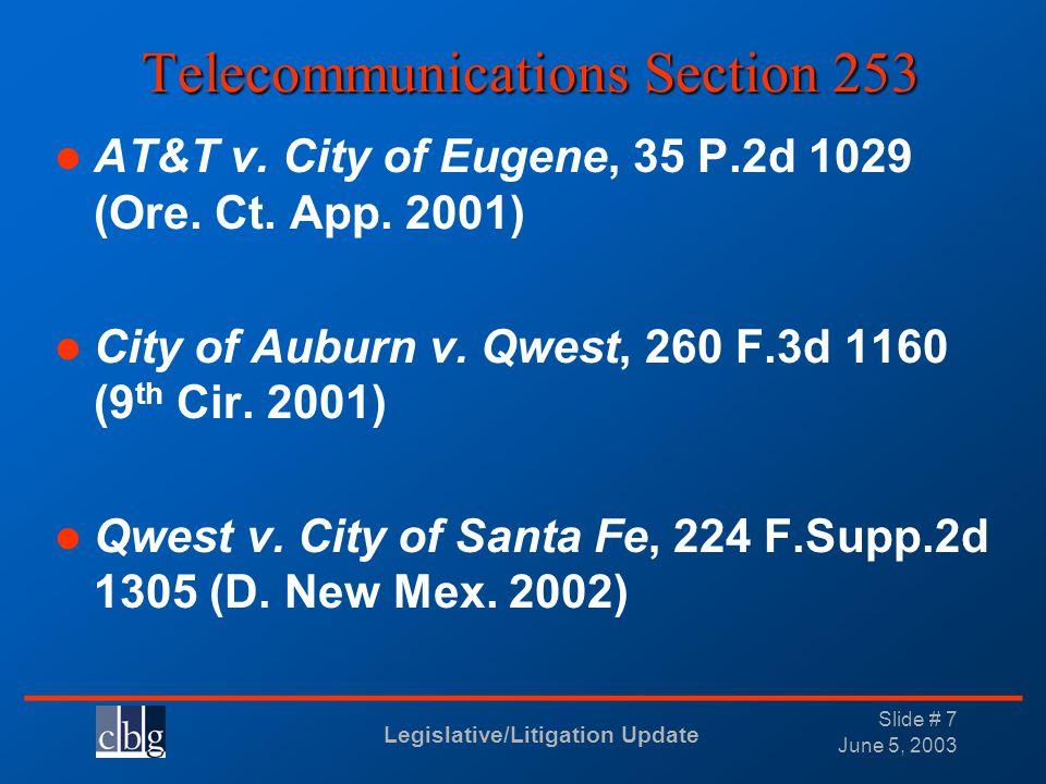Legislative/Litigation Update _______________________________ June 5, 2003 Slide # 7 Telecommunications Section 253 AT&T v. City of Eugene, 35 P.2d 10