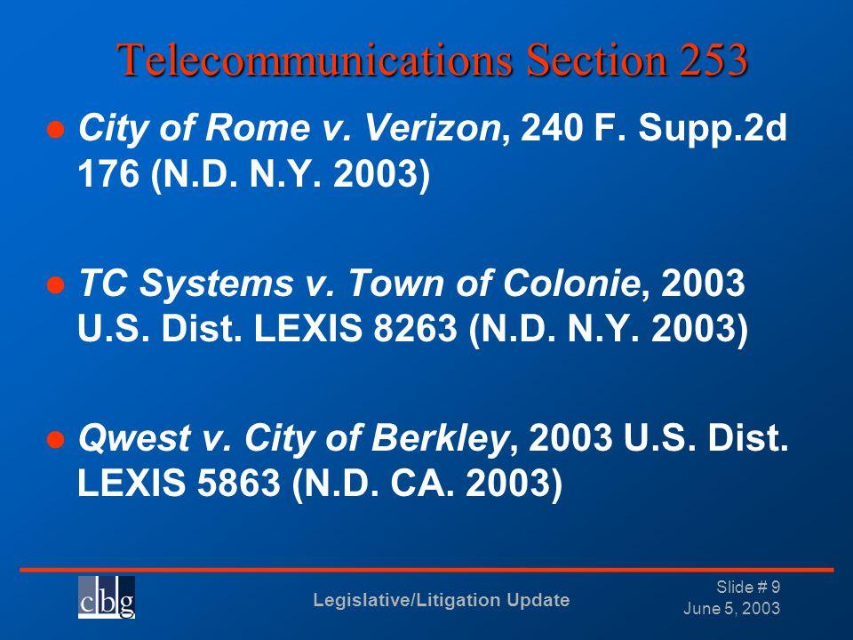 Legislative/Litigation Update _______________________________ June 5, 2003 Slide # 9 Telecommunications Section 253 City of Rome v. Verizon, 240 F. Su