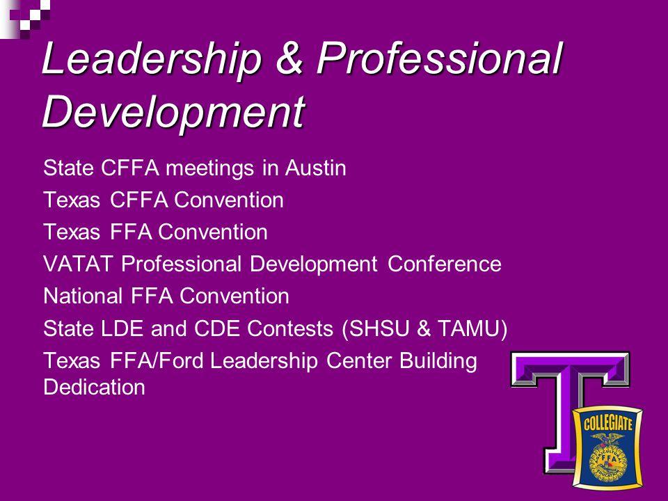 Leadership & Professional Development State CFFA meetings in Austin Texas CFFA Convention Texas FFA Convention VATAT Professional Development Conference National FFA Convention State LDE and CDE Contests (SHSU & TAMU) Texas FFA/Ford Leadership Center Building Dedication
