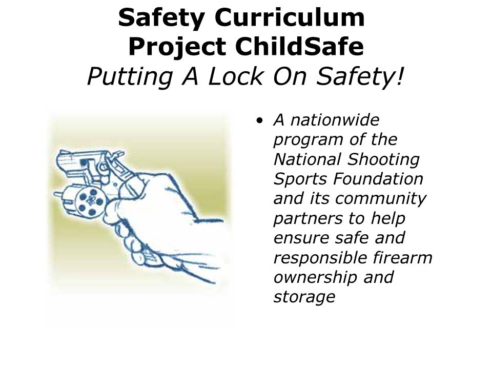 Safety Curriculum Project ChildSafe Putting A Lock On Safety! A nationwide program of the National Shooting Sports Foundation and its community partne