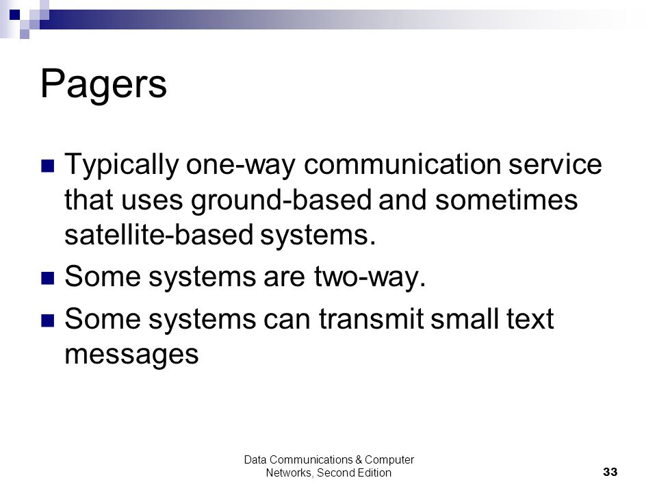 Data Communications & Computer Networks, Second Edition33 Pagers Typically one-way communication service that uses ground-based and sometimes satellite-based systems.