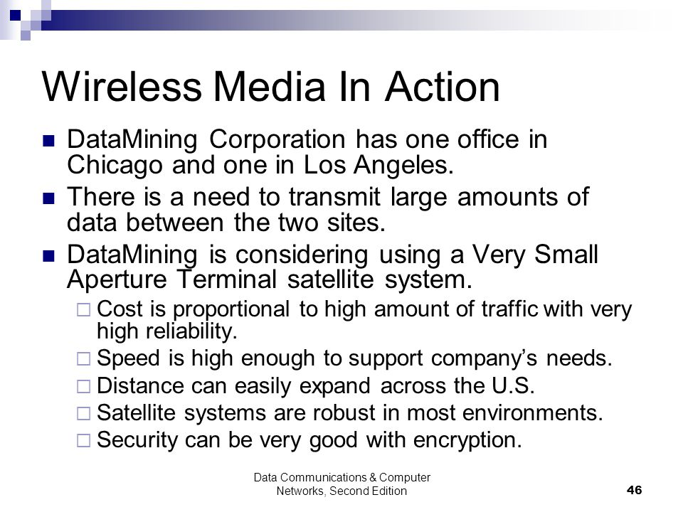 Data Communications & Computer Networks, Second Edition46 Wireless Media In Action DataMining Corporation has one office in Chicago and one in Los Angeles.