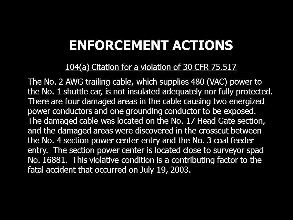ENFORCEMENT ACTIONS 104(a) Citation for a violation of 30 CFR 75.517 The No.