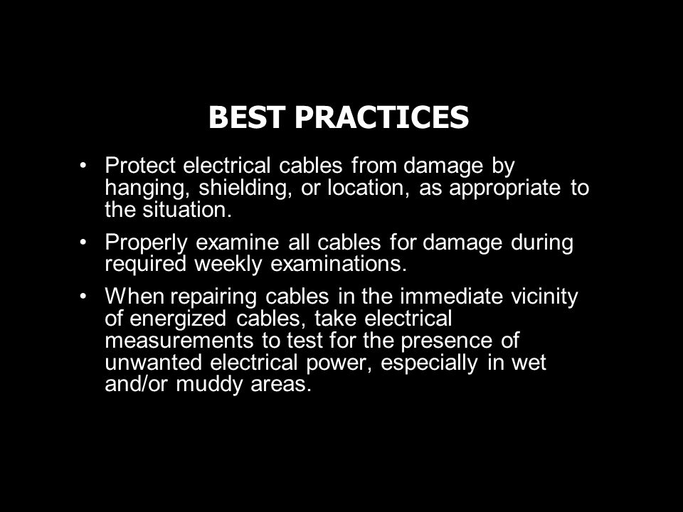 BEST PRACTICES Protect electrical cables from damage by hanging, shielding, or location, as appropriate to the situation.