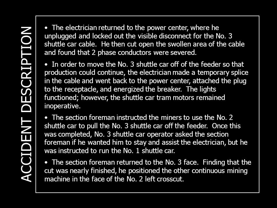 ACCIDENT DESCRIPTION The electrician returned to the power center, where he unplugged and locked out the visible disconnect for the No. 3 shuttle car