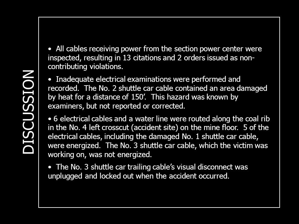 DISCUSSION All cables receiving power from the section power center were inspected, resulting in 13 citations and 2 orders issued as non- contributing violations.
