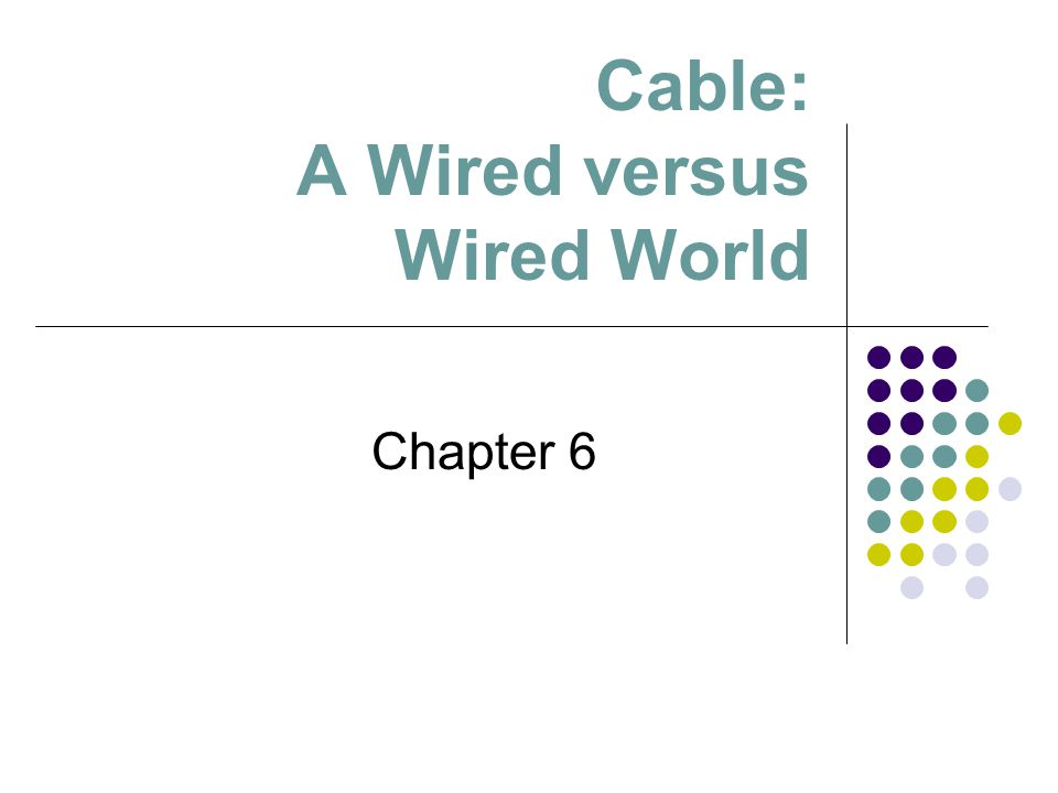 Cable: A Wired versus Wired World Chapter 6
