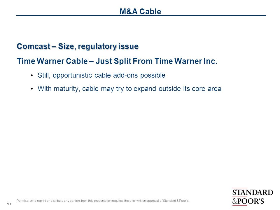 13. Permission to reprint or distribute any content from this presentation requires the prior written approval of Standard & Poors. M&A Cable Comcast