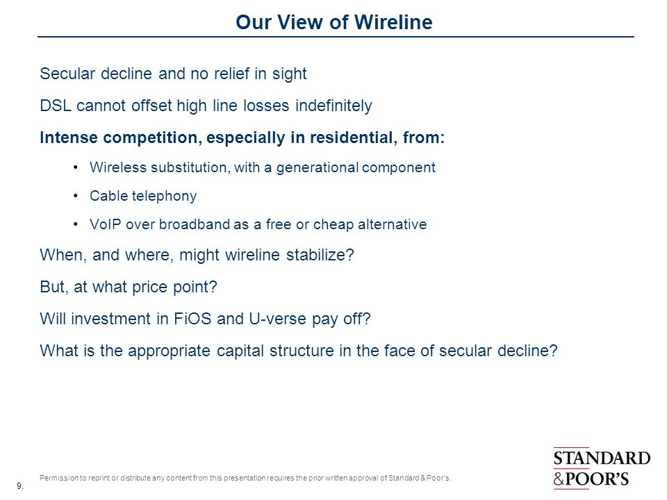 9. Permission to reprint or distribute any content from this presentation requires the prior written approval of Standard & Poors. Our View of Wirelin