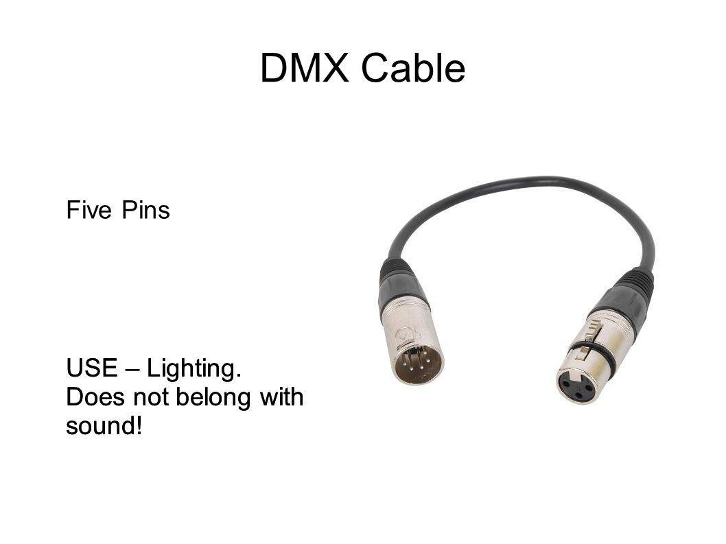 DMX Cable USE – Lighting. Does not belong with sound! Five Pins