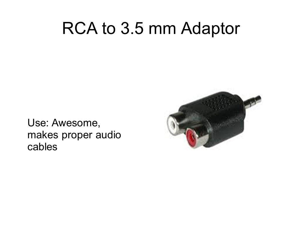 RCA to 3.5 mm Adaptor Use: Awesome, makes proper audio cables