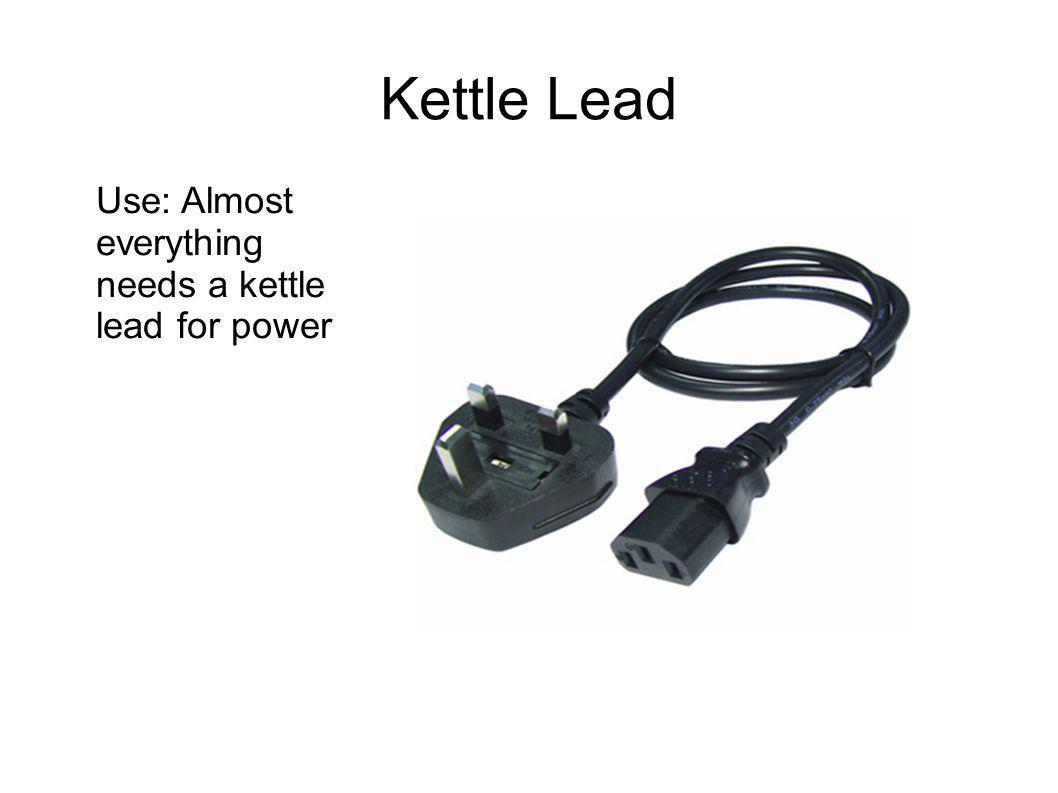 Kettle Lead Use: Almost everything needs a kettle lead for power
