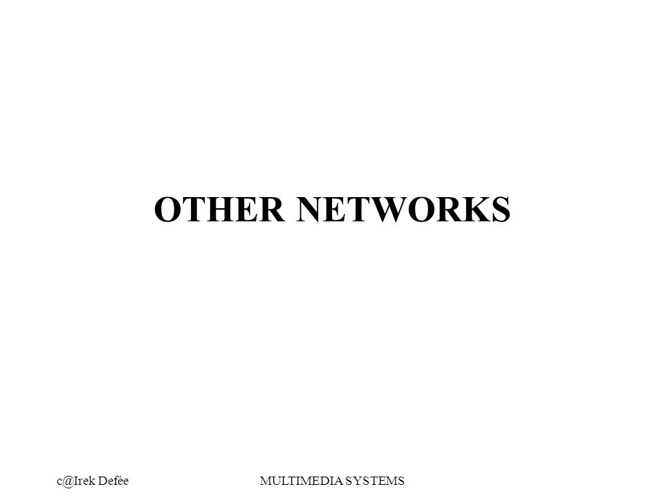 DeféeMULTIMEDIA SYSTEMS OTHER NETWORKS