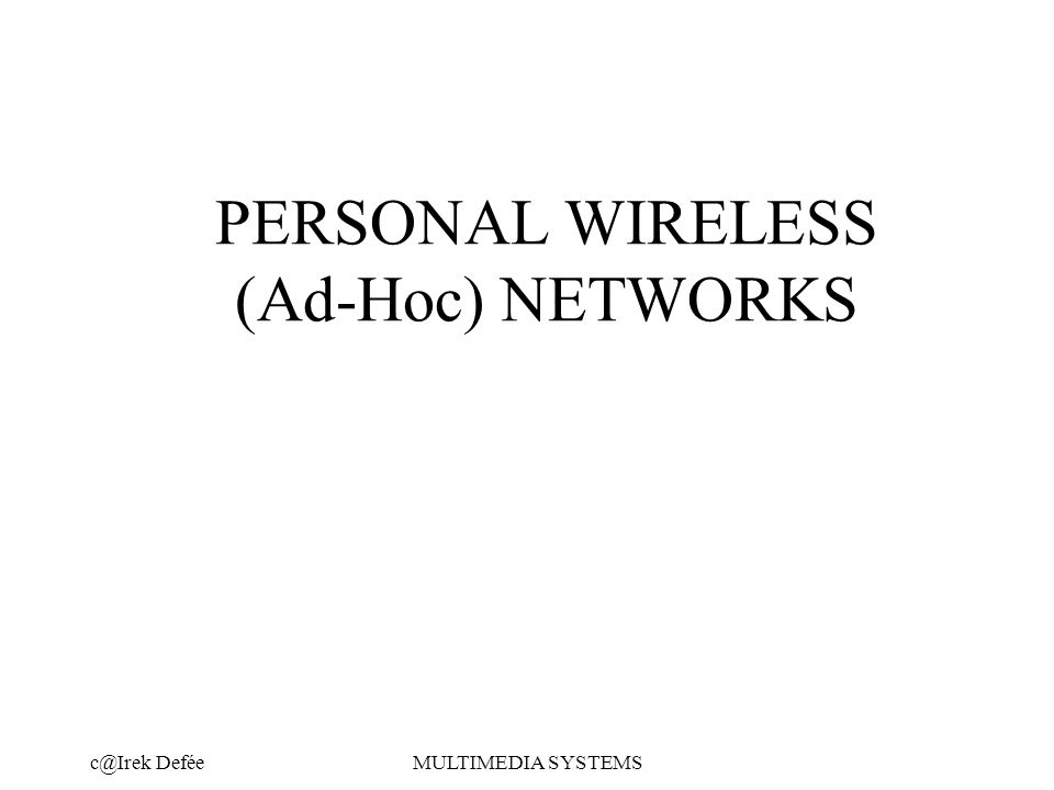 DeféeMULTIMEDIA SYSTEMS PERSONAL WIRELESS (Ad-Hoc) NETWORKS
