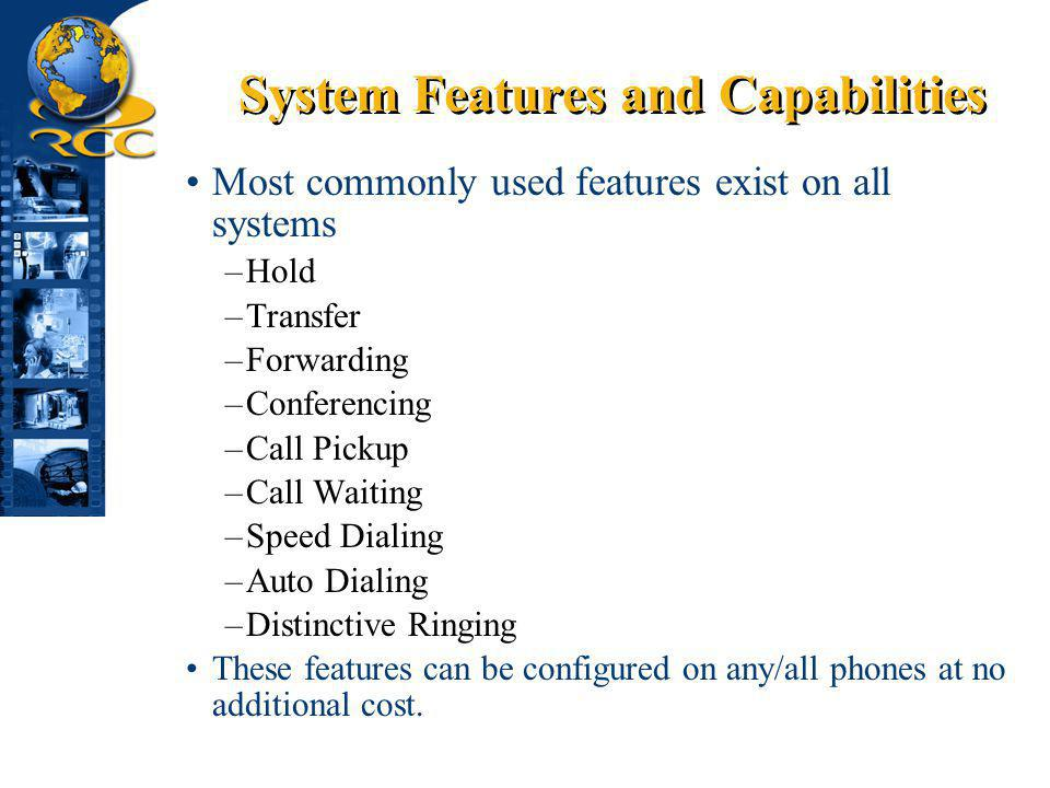 System Features and Capabilities Most commonly used features exist on all systems –Hold –Transfer –Forwarding –Conferencing –Call Pickup –Call Waiting