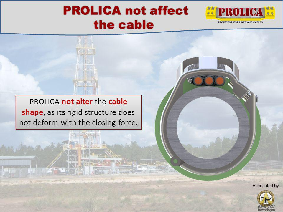PROLICA not alter the cable shape, as its rigid structure does not deform with the closing force.